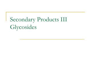 Secondary Products III Glycosides