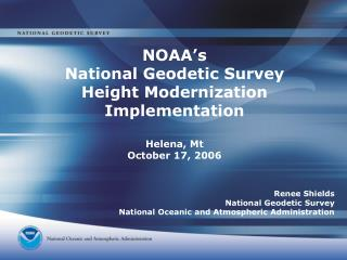 NOAA s National Geodetic Survey Height Modernization Implementation  Helena, Mt October 17, 2006
