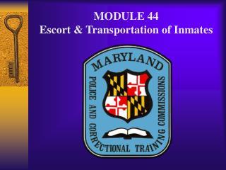 MODULE 44 Escort  Transportation of Inmates