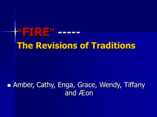 """ FIRE ""  ----- The Revisions of Traditions"