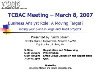 TCBAC Meeting   March 8, 2007  Business Analyst Role: A Moving Target  Finding your place in large and small projects