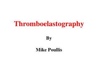 Thromboelastography   By  Mike Poullis