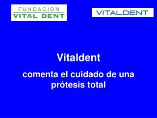 Vitaldent comenta el cuidado de una protesis total