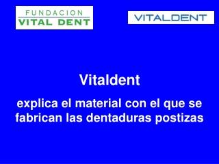 Vitaldent explica el material con el que se fabrican las den