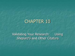 Validating Your Research:     Using Shepard s and Other Citators