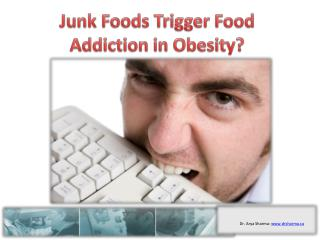 Junk Foods Trigger Food Addiction in Obesity?