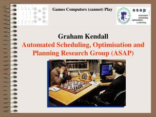Graham Kendall Automated Scheduling, Optimisation and Planning Research Group ASAP