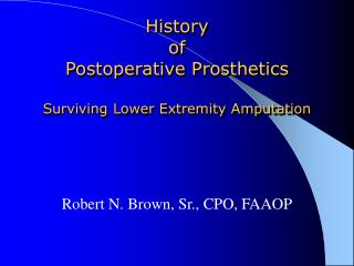 History  of Postoperative Prosthetics   Surviving Lower Extremity Amputation