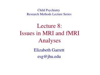 Lecture 8: Issues in MRI and fMRI Analyses