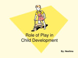 Role of Play in  Child Development