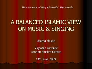 A BALANCED ISLAMIC VIEW ON MUSIC  SINGING