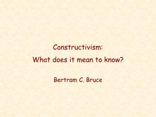 Constructivism:  What does it mean to know
