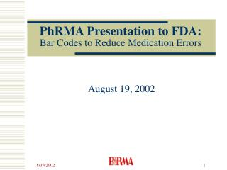 PhRMA Presentation to FDA: Bar Codes to Reduce Medication Errors