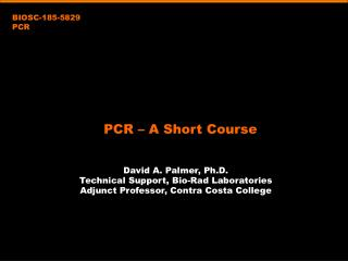 David A. Palmer, Ph.D. Technical Support, Bio-Rad Laboratories Adjunct Professor, Contra Costa College