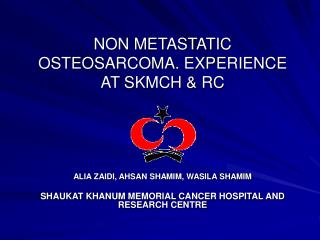 NON METASTATIC OSTEOSARCOMA. EXPERIENCE AT SKMCH  RC