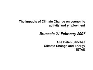 The impacts of Climate Change on economic activity and employment  Brussels 21 February 2007  Ana Bel n S nchez Climate
