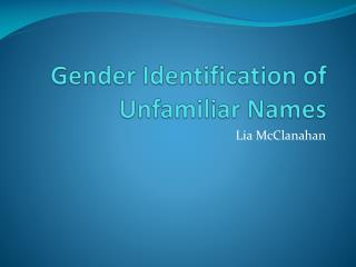 Gender Identification of Unfamiliar Names