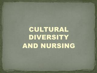 CULTURAL DIVERSITY AND NURSING