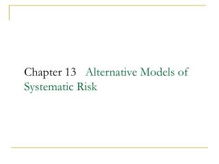 Chapter 13   Alternative Models of Systematic Risk