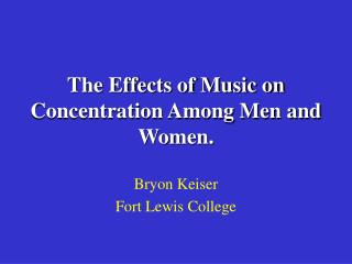 The Effects of Music on Concentration Among Men and Women.