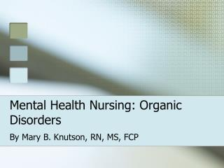 Mental Health Nursing: Organic Disorders