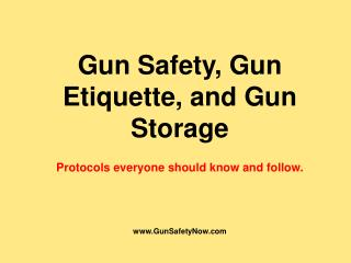 Gun Safety, Gun Etiquette, and Gun Storage  Protocols everyone should know and follow.    GunSafetyNow