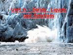 Unit 6   Solids, Liquids and Solutions