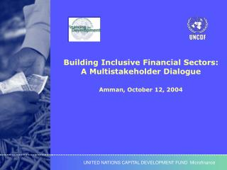 Building Inclusive Financial Sectors: A Multistakeholder Dialogue  Amman, October 12, 2004