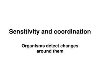 Sensitivity and coordination