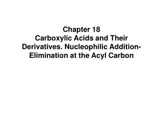 Chapter 18 Carboxylic Acids and Their Derivatives. Nucleophilic Addition-Elimination at the Acyl Carbon