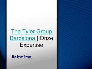 The Tyler Group Barcelona | Onze Expertise