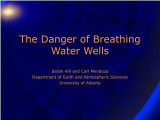 The Danger of Breathing Water Wells