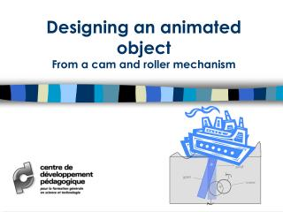 Designing an animated object  From a cam and roller mechanism