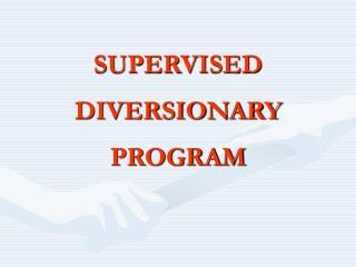 SUPERVISED DIVERSIONARY PROGRAM