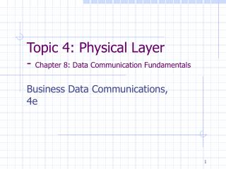 Topic 4: Physical Layer - Chapter 8: Data Communication Fundamentals