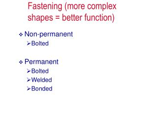 Fastening more complex shapes  better function