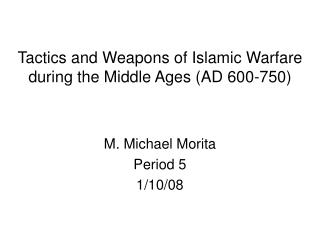 Tactics and Weapons of Islamic Warfare during the Middle Ages AD 600-750