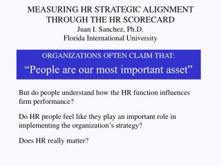MEASURING HR STRATEGIC ALIGNMENT THROUGH THE HR SCORECARD Juan I. Sanchez, Ph.D. Florida International University