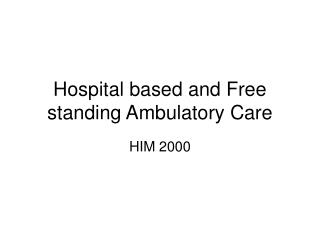 Hospital based and Free standing Ambulatory Care
