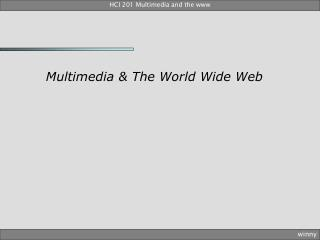 Multimedia  The World Wide Web