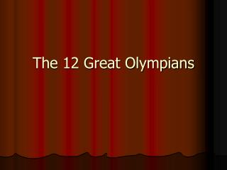 The 12 Great Olympians