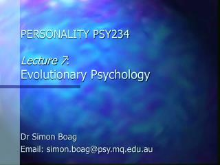 PERSONALITY PSY234 Lecture 7 : Evolutionary Psychology