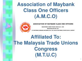 Association of Maybank Class One Officers  A.M.C.O    Affiliated To: The Malaysia Trade Unions Congress M.T.U.C