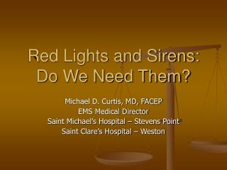 Red Lights and Sirens: Do We Need Them