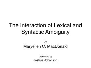 The Interaction of Lexical and Syntactic Ambiguity