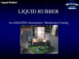 LIQUID RUBBER  An AMAZING Elastomeric  Membrane Coating