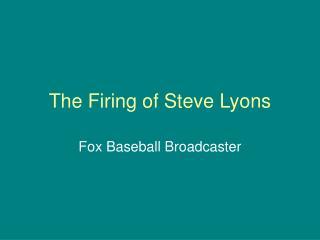 The Firing of Steve Lyons