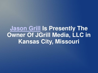 Jason Grill Is Presently The Owner Of JGrill Media