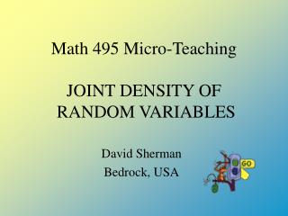 Math 495 Micro-Teaching  JOINT DENSITY OF  RANDOM VARIABLES