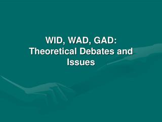 WID, WAD, GAD: Theoretical Debates and Issues